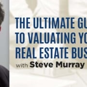 the ultimate guide to valuating your real estate business with steve murray