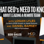 b2b sales show what ceos need to know about leading a remote team with daniel ramsey logan lyles myoutdesk
